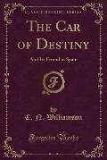 The Car of Destiny: And Its Errand in Spain (Classic Reprint)