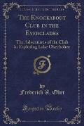 The Knockabout Club in the Everglades: The Adventures of the Club in Exploring Lake Okechobee (Classic Reprint)