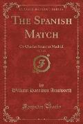 The Spanish Match, Vol. 1 of 3: Or Charles Stuart at Madrid (Classic Reprint)