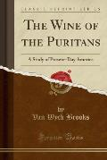 The Wine of the Puritans: A Study of Present-Day America (Classic Reprint)