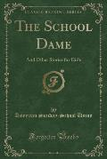 The School Dame: And Other Stories for Girls (Classic Reprint)