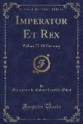 Imperator Et Rex: William II. of Germany (Classic Reprint)