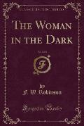 The Woman in the Dark, Vol. 2 of 2 (Classic Reprint)