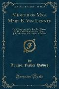 Memoir of Mrs. Mary E. Van Lennep: Only Daughter of the REV. Joel Hawes, D. D. and Wife of the REV. Henry J. Van Lennep, Missionary in Turkey (Classic