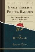 Early English Poetry, Ballads, Vol. 19: And Popular Literature of the Middle Ages (Classic Reprint)