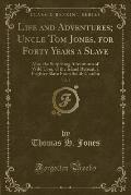 Life and Adventures; Uncle Tom Jones, for Forty Years a Slave, Vol. 3: Also, the Surprising Adventures of Wild Tom, of the Island Retreat, a Fugitive