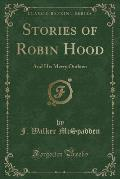 Stories of Robin Hood: And His Merry Outlaws (Classic Reprint)