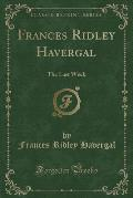 Frances Ridley Havergal: The Last Week (Classic Reprint)
