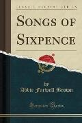 Songs of Sixpence (Classic Reprint)