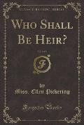 Who Shall Be Heir?, Vol. 1 of 3 (Classic Reprint)