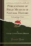 Publications of Field Museum of Natural History, Vol. 14: Anthropological Series (Classic Reprint)