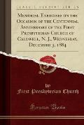 Memorial Exercises on the Occasion of the Centennial Anniversary of the First Presbyterian Church of Caldwell, N. J., Wednesday, December 3, 1884 (Cla