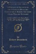 A   Particular Account of the Atrocious Burglary, Committed by Robert Saunders (Alias William Sinclair): And Three Others, at the Rectory House, of th