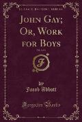 John Gay; Or, Work for Boys, Vol. 3 of 4 (Classic Reprint)
