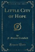 The Works of F. Marion Crawford: Little City of Hope (Classic Reprint)