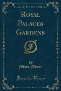 Royal Palaces Gardens (Classic Reprint)