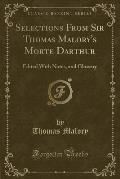 Selections from Sir Thomas Malory's Morte Darthur: Edited with Notes, and Glossary (Classic Reprint)