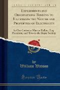 Experiments and Observations Tending to Illustrate the Nature and Properties of Electricity: In One Letter to Martin Folkes, Esq. President, and Two t
