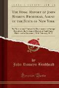 The Final Report of John Romeyn Brodhead, Agent of the State of New York: To Procure and Transcribe Documents in Europe Relative to the Colonial Histo