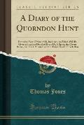 A   Diary of the Quorndon Hunt: From the Year 1791 to 1800, Inclusive, in Which Will Be Given a Succinct Detail of Every Day's Sport, the Covers Broke