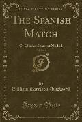 The Spanish Match, Vol. 2 of 3: Or Charles Stuart at Madrid (Classic Reprint)