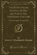 The Young Silver Seekers, or Hal and Ned in the Marvelous Country: Completing the Young Trail (Classic Reprint)