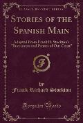 Stories of the Spanish Main: Adapted from Frank R. Stockton's Buccaneers and Pirates of Our Coast (Classic Reprint)