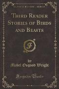Third Reader Stories of Birds and Beasts (Classic Reprint)