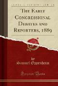 The Early Congressional Debates and Reporters, 1889 (Classic Reprint)
