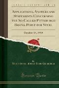 Applications, Answers and Statements Concerning the So-Called Pittsburgh Basing Point for Steel: October 15, 1919 (Classic Reprint)
