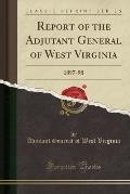 Report of the Adjutant General of West Virginia: 1897-98 (Classic Reprint)