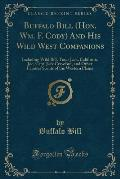 Buffalo Bill (Hon. Wm, F. Cody) and His Wild West Companions: Including Wild Bill, Texas Jack, California Joe, Capt. Jack Crawford, and Other Famous S