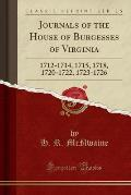 Journals of the House of Burgesses of Virginia: 1712-1714, 1715, 1718, 1720-1722, 1723-1726 (Classic Reprint)
