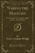 Wabeno the Magician: The Sequel to Tommy-Anne and the Three Hearts (Classic Reprint)