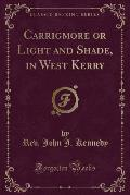 Carrigmore or Light and Shade, in West Kerry (Classic Reprint)