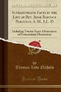Supramundane Facts in the Life of REV. Jesse Babcock Ferguson, A. M., LL. D: Including Twenty Years' Observation of Preternatural Phenomena (Classic R