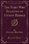 The Fairy Who Believed in Human Beings (Classic Reprint)