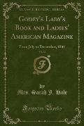 Godey's Lady's Book and Ladies' American Magazine, Vol. 23: From July to December, 1841 (Classic Reprint)