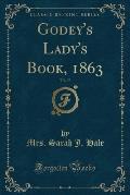Godey's Lady's Book, 1863, Vol. 67 (Classic Reprint)