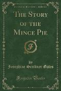 The Story of the Mince Pie (Classic Reprint)