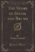 The Story of Sylvie and Bruno (Classic Reprint)
