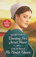 Courting Her Secret Heart and His Amish Choice: A 2-In-1 Collection