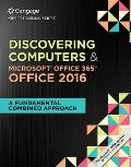 Shelly Cashman Series Discovering Computers & Microsoft Office 365 & Office 2016 A Fundamental Combined Approach Loose Leaf Version