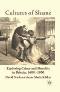 Cultures of Shame: Exploring Crime and Morality in Britain 1600-1900
