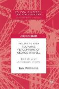 Political and Cultural Perceptions of George Orwell: British and American Views