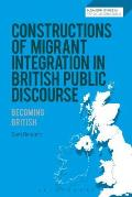 Constructions of Migrant Integration in British Public Discourse: Becoming British