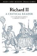 Richard II: A Critical Reader