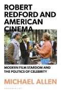 Robert Redford and American Cinema: Modern Film Stardom and the Politics of Celebrity
