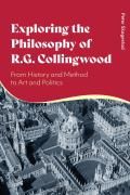 Exploring the Philosophy of R. G. Collingwood: From History and Method to Art and Politics