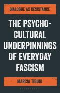 The Psycho-Cultural Underpinnings of Everyday Fascism: Dialogue as Resistance